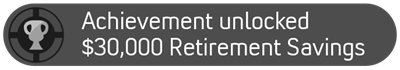 Achievement unlocked: $30,000 Retirement Savings