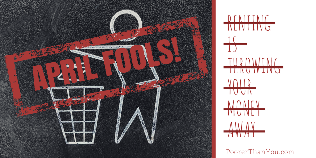 April Fools! Of course renting isn't really throwing your money away.