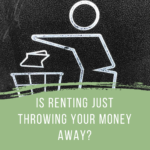 Renting Is Just Throwing Your Money Away
