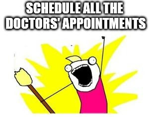Schedule all the doctors' appointments! Original meme image from Hyperbole and a Half